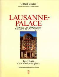 Lausanne-Palace. histoire et chroniques. Les 75 ans d'un hôtel prestigieux