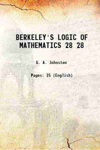 BERKELEY'S LOGIC OF MATHEMATICS Volume 28 1918 [Hardcover]