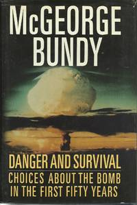 Danger and Survival;  Choices About the Bomb in the First Fifty Years