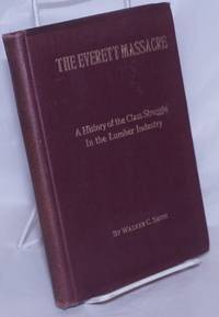 image of The Everett massacre; a history of the class struggle in the lumber industry