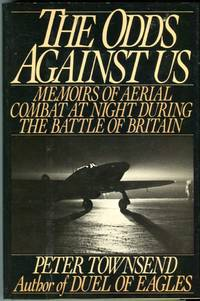 The Odds Against Us: Memoirs of Aerial Combat at Night During the Battle of Britain