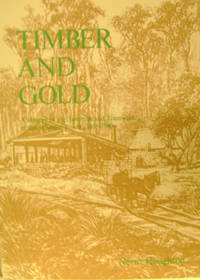 Timber and Gold:  A History of the Sawmills and Tramways of the Wombat  Forest, 1855-1940