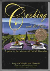 Cooking with BC Wine A Guide to the Wineries of British Columbia