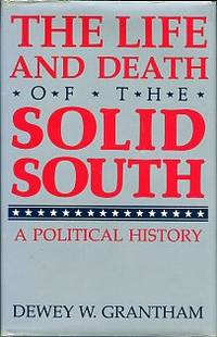 The Life And Death Of The Solid South: A Political History
