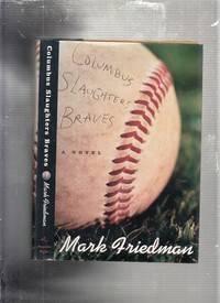 Columbus Slaughters Braves: A Novel.