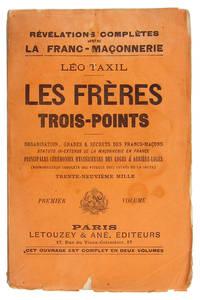 RÉVELATIONS COMPLÈTES SUR LA FRANC-MAÇONNERIE. . . LES FRÈRES TROIS-POINTS : ORGANIZATIONS, GRADES & SECRETS DES FRANC-MAÇONS : STATUTS IN-EXTENSO DE LA MAÇONNERIE EN FRANCE : PRINCIPALES CÉRÉMONIES MYSTÉRIEUSES DES LOGES & ARRIÈRE-LOGES (REPORDUCTION COMPLÈTE DES RITUELS DITS SACRÉS DE LA SECTE) [cover title] NOUVELLE ÉDITION