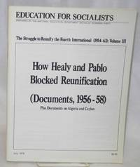 The struggle to reunify the Fourth International (1954-63): Volume 3. How Healy and Pablo blocked reunification (Documents, 1956-58). Plus documents on Algeria and Ceylon
