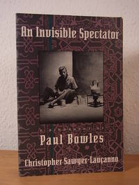 image of An invisible Spectator. A Biography of Paul Bowles