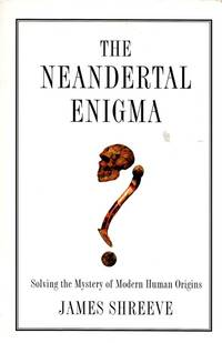 image of The Neandertal Enigma: Solving the Mystery of Modern Human Origins