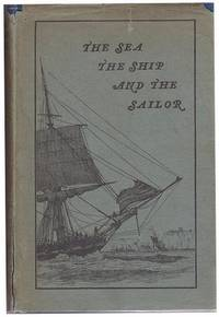 image of The Sea the Ship and the Sailor: Tales of Adventure From Log Books and Original Narratives