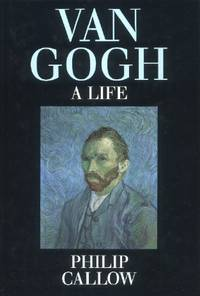 Vincent Van Gogh, A Life by  Vincent]. Philip Callow [VanGogh - First edition - 1990 - from The Typographeum Bookshop (SKU: 00615598)