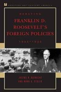 Debating Franklin D. Roosevelt's Foreign Policies, 1933-1945 (Debating Twentieth-Century America) by Justus D. Doenecke - Paperback - 2005-05-03 - from Books Express (SKU: 084769416Xq)