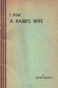 I AM A RABBI'S WIFE by  Esther Bengis - 1938 - from Dan Wyman Books (SKU: 35769)