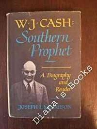 W. J. CASH, SOUTHERN PROPHET: A BIOGRAPHY AND READER