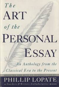 image of The Art of the Personal Essay: An Anthology from the Classical Era to the Present; A Teachers & Writers Collaborative Book