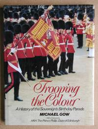 Trooping The Colour: A History of The Sovereign's Birthday Parade.