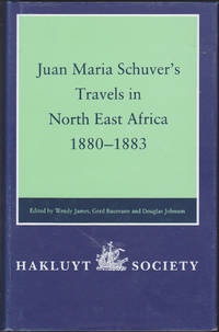 Juan Maria Schuver's Travels in North East Africa, 1880-1883 (Works issued by the Hakluyt Society, Second Series, Vol. 184)