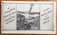 A Hand Book of Vacation Trips in Alaska and the Yukon on the White Pass and Yukon Route