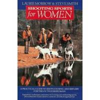 image of SHOOTING SPORTS FOR WOMEN A Practical Guide to Shotgunning & Riflery for  the Outdoorswoman