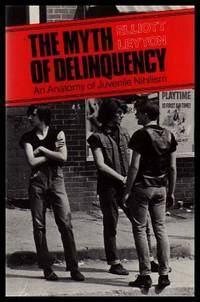 THE MYTH OF DELINQUENCY - An Anatomy of Juvenile Nihilism
