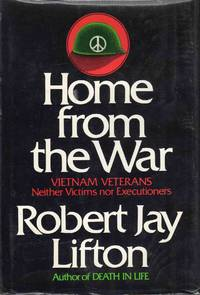 Home from the War Vietnam Veterans Neither Victims Nor Executioners