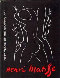 Henri Matisse : Fifty Years of His Graphic Art