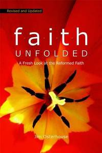 F. A. I. T. H. Unfolded : A Fresh Look at the Reformed Faith