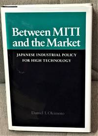 Between Miti and the Market, Japanese Industrial Policy for High Technology by Daniel I. Okimoto - Signed First Edition - 1989 - from My Book Heaven (SKU: 58662)