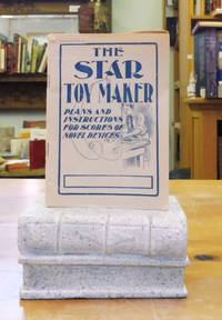 The Star Toy Maker: Plans and Directions for Making All Sorts of Clever and Original Toys, Telephones, Kites, Cameras, Windmills, Railroads, etc.