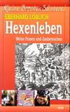 Hexenleben. Weise frauen und Zaubereschen by  EBERHARD LÖBLICH - Paperback - 1.Auflage - 2001 - from Antiquariaat Parnassos and Biblio.com