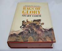 RAGS OF GLORY: A MAJOR NOVEL ABOUT THE BOER WAR BY THE AUTHOR OF 'THE TURNING WHEELS'