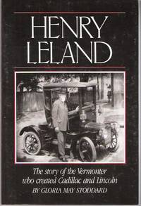 Henry Leland   The story of the Vermonter who created Cadillac and Ford by Stoddard, Gloria May - [1986]