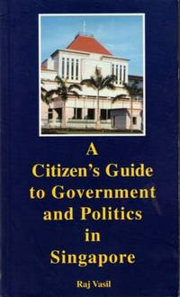A Citizen\'s Guide to Government and Politics in Singapore