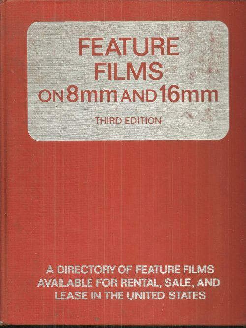 FEATURE FILMS ON 8MM AND 16MM A Directory of Feature Films Available for Rental, Sale and Lease in the United States, Limbacher, James editor