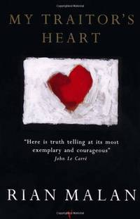 My Traitor's Heart: Blood and Bad Dreams: A South African Explores the Madness in His...