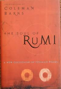 The Soul of Rumi : A New Collection of Ecstatic Poems