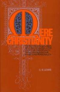 image of Mere Christianity: A revised and enlarged edition, with a new introduction, of the three books The Case for Christianity, Christian Behaviour, and Beyond Personality
