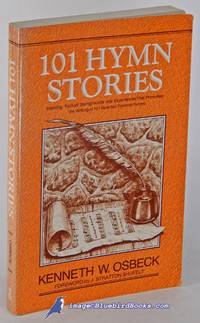 image of 101 Hymn Stories: Inspiring, Factual Backgrounds and Experiences That  Prompted the Writing of 101 Selected Favorite Hymns
