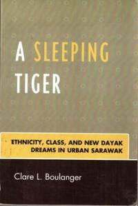 A Sleeping Tiger: Ethnicity, Class, and New Dayak Dreams in Urban Sarawak