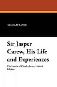 Sir Jasper Carew  His Life and Experiences
