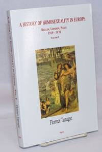 A History of Homosexuality in Europe: Berlin, London, Paris 1919 - 1939 volume I.