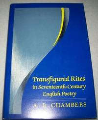 Transfigured Rites in Seventeenth Century English Poetry by A.B. Chambers - Hardcover - 1992 - from Easy Chair Books (SKU: 139767)