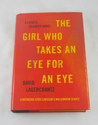 The Girl Who Takes an Eye for an Eye: A Lisbeth Salander novel, continuing Stieg Larsson's Millennium Series by  David Lagercrantz - First Edition - 2017-09-12 - from Third Person Books (SKU: D3TGWTAEFAE)