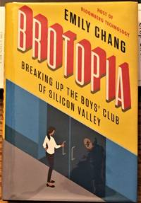 Brotopia, Breaking Up the Boys' Club of Silicon Valley