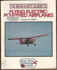The Beginner's Guide to Flying Electric-Powered Airplanes - Doug Pratt  Modeling Guides