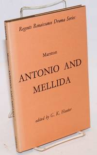 Antonio and Mellida,; the first part; edited by G. K. Hunter
