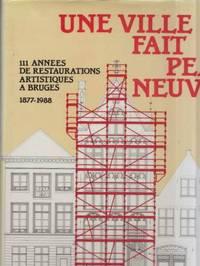 UNE VILLE FAIT PEAU NEUVE -111 années de restaurations artistiques à Bruges 1877-1988.