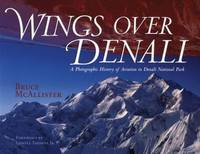Wings over Denali : A Photographic History of Aviation in Denali National Park