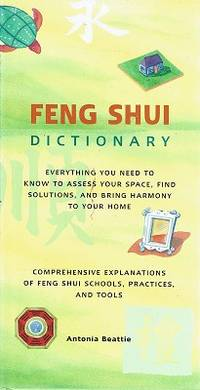 Feng Shui Dictionary: Everything You Need to Know to Assess Your Space, Find Solutions, and Bring Harmony to Your Home