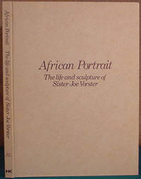 African Portrait - the Life and Sculpture of Sister Joe Vorster by PILLMAN  N - 1976 1st ed